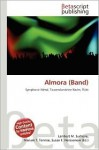 Almora (Band) - Lambert M. Surhone, Mariam T. Tennoe, Susan F. Henssonow