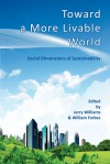 Toward a More Livable World: The Social Dimensions of Sustainability - Jerry Williams, William Forbes