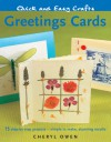 Quick and Easy Crafts: Greetings Cards: 15 Step-by-Step Projects - Simple to Make, Stunning Results - Cheryl Owen