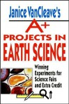 Janice VanCleave's A+ Projects in Earth Science: Winning Experiments for Science Fairs and Extra Credit - Janice VanCleave, Janice Van Cleave
