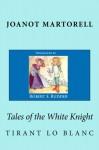 Tales of the White Knight: Tirant lo Blanc - Joanot Martorell, Marti Johan d'Galba, Robert S. Rudder