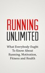 RUNNING UNLIMITED: What Everybody Ought To Know About Running, Motivation, Fitness and Health - Daniel Evans, Running, Lose Weight, Motivation, Fitness, Health, HIIT, Bodybuilding