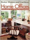 Home Offices: Your Guide to Planning and Furnishing (Better Homes and Gardens) - John Riha