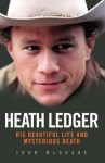 Heath Ledger: His Beautiful Life and Mysterious Death - John McShane