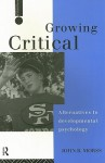 Growing Critical: Alternatives to Developmental Psychology - John R. Morss