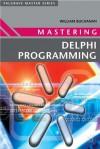 Mastering Delphi Programming (Palgrave Master Series) - William Buchanan