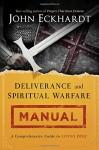 Deliverance and Spiritual Warfare Manual: A Comprehensive Guide to Living Free - John Eckhardt