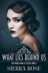 What Lies Behind Us (The World War 2 Sisters Book 1) - Sierra Rose