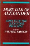 More Talk Of Alexander: Aspects of the Alexander Principle, Collected Essays ed. Dr W Barlow - Wilfred Barlow