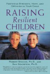 Raising Resilient Children: Fostering Strength, Hope, and Optimism in Your Child - Robert B. Brooks, Sam Goldstein
