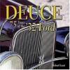 Deuce: 75 Years of the '32 Ford - Robert Genat
