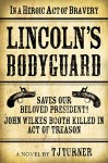 Lincoln's Bodyguard: In A Heroic Act Of Bravery Saves Our Beloved President! John Wilkes Booth Killed In Act Of Treason - TJ Turner