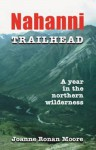 Nahanni Trailhead: A Year in the Northern Wilderness - Joanne Ronan Moore