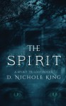 The Spirit (The Spirit Trilogy) (Volume 1) - d. Nichole King
