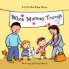 When Mommy Travels - Harriet Ziefert, Emily Bolam