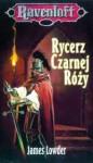 Rycerz Czarnej Róży - James Lowder