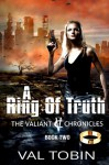 A Ring of Truth (The Valiant Chronicles) (Volume 2) - Val Tobin