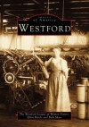 Westford, MA (Images of America (Arcadia Publishing)) - Ellen Harde, Beth Shaw, Westford League of Women Voters