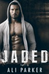 Jaded, Part II: (A second chance romance serial) - Ali Parker
