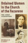 Ordained Women in the Church of the Nazarene: The First Generation - Rebecca Laird