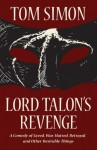 Lord Talon's Revenge: A comedy of greed, war, hatred, betrayal, and other desirable things - Tom Simon