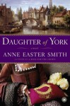 Daughter of York: A Novel - Anne Easter Smith