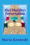 Alice Murphy's Preservation - Maria Kennedy