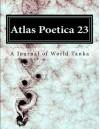 Atlas Poetica 23: A Journal of World Tanka (Volume 23) - M. Kei