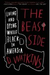 The Beast Side: Living (and Dying) While Black in America - D. Watkins, David Talbot