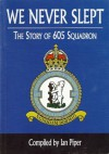 We Never Slept: The Story Of No. 605 (County Of Warwick) Squadron, Royal Auxiliary Air Force, 1926-1957 - Ian Crispin Piper