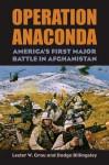 Operation Anaconda: America's First Major Battle in Afghanistan [With CD] (Modern War Studies) - Lester W. Grau, Dodge Billingsley