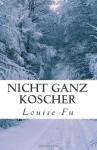 Nicht ganz koscher (German Edition) - Louise Fu