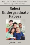 Select Undergraduate Papers: Real Term & Research Papers That Received Top Grades in College - Jude K. Odu