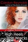 High Heels and Train Wrecks (Zodiac Women Romance Book 1) - Carolyn Reynolds