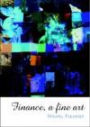 Finance: A Fine Art - Michel Fleuriet