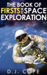 The Book of Firsts for Space Exploration - D.J. Cope, NASA