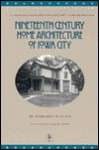 Nineteenth Century Home Architecture of Iowa City: A Silver Anniversary Edition - Margaret N Keyes, Irving Weber