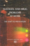 Alcohol and Drug Problems at Work: The Shift to Prevention - International Labor Office