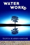Water Works - Tanya Karen Gough