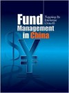 Fund Management in China: Tapping Its Immense Growth - China Knowledge Press PTE LTD