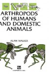 Arthropods of Humans and Domestic Animals: A Guide to Preliminary Identification - Alan Walker
