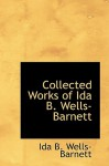 Collected Works of Ida B. Wells-Barnett - Ida B. Wells-Barnett