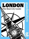 London: The real city guide (Guardian Shorts) - The Guardian, Dee Rudebeck