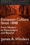 European Culture Since 1848: From Modern to Postmodern and Beyond - James A. Winders