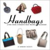 Handbags: A Peek Inside A Woman's Most Trusted Accessory - Barbara G.S. Hagerty, Anne Rivers Siddons