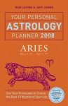 Your Personal Astrology Planner 2008: Aries - Rick Levine, Jeff Jawer