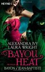 Bayou Heat - Bayon und Jean-Baptiste: Roman (Bayou Heat-Serie, Band 2) - Alexandra Ivy, Laura Wright, Cornelia Röser