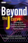 Beyond the J Curve: Managing a Portfolio of Venture Capital and Private Equity Funds - Thomas Meyer, Pierre-Yves Mathonet