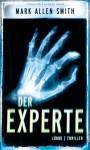 Der Experte: Thriller - Mark Allen Smith, Dietmar Schmidt