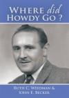 Where Did Howdy Go? - Ruth C. Weidman, John E. Becker